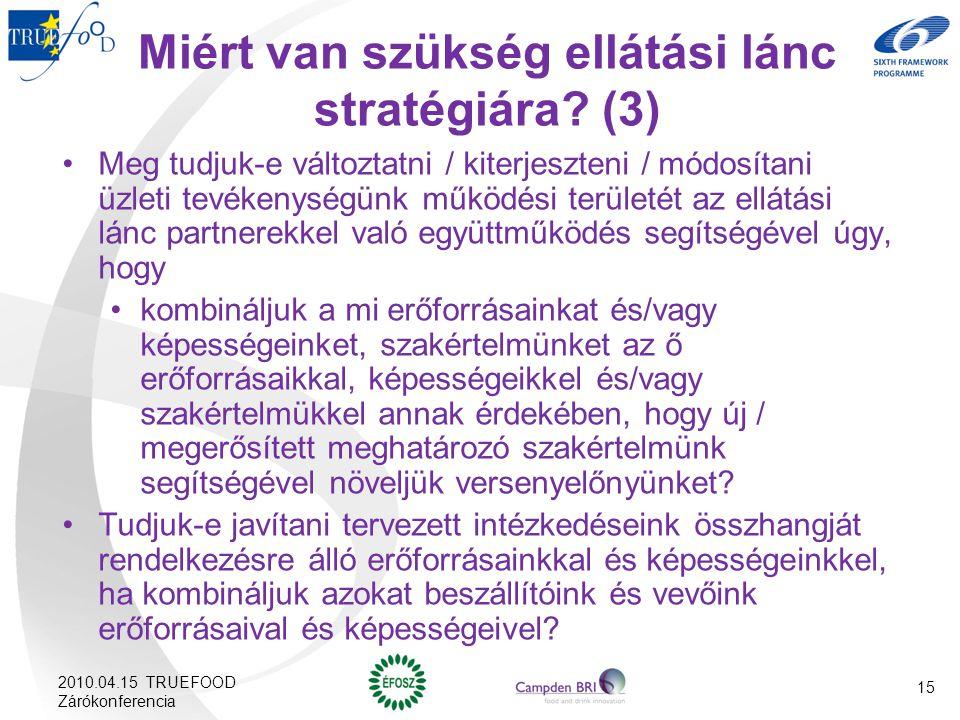 15 Miért van szükség ellátási lánc stratégiára? (3) Meg tudjuk-e változtatni / kiterjeszteni / módosítani üzleti tevékenységünk működési területét az