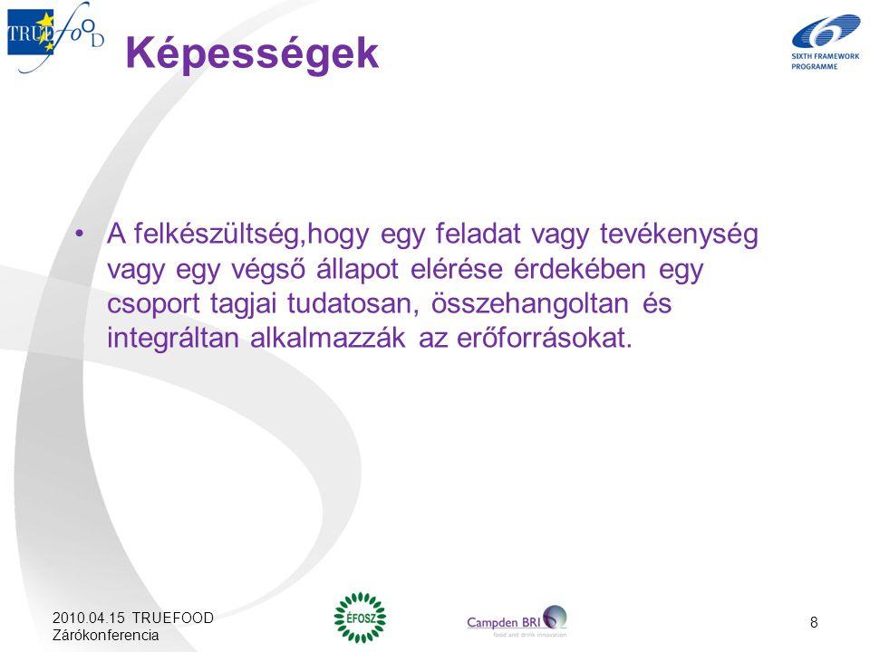 2010.04.15 TRUEFOOD Zárókonferencia 8 Képességek A felkészültség,hogy egy feladat vagy tevékenység vagy egy végső állapot elérése érdekében egy csopor