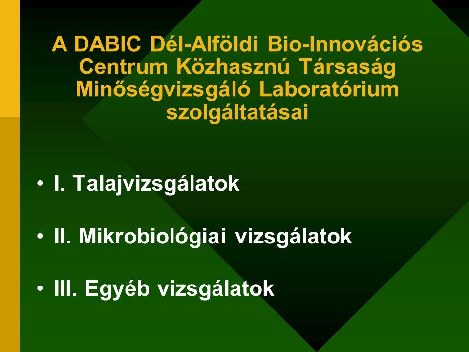A DABIC Dél-Alföldi Bio-Innovációs Centrum Közhasznú Társaság Minőségvizsgáló Laboratórium szolgáltatásai I. Talajvizsgálatok II. Mikrobiológiai vizsg
