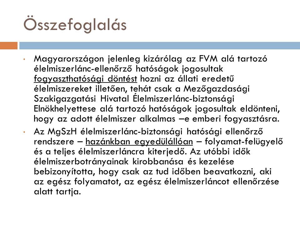 Összefoglalás Magyarországon jelenleg kizárólag az FVM alá tartozó élelmiszerlánc-ellenőrző hatóságok jogosultak fogyaszthatósági döntést hozni az áll