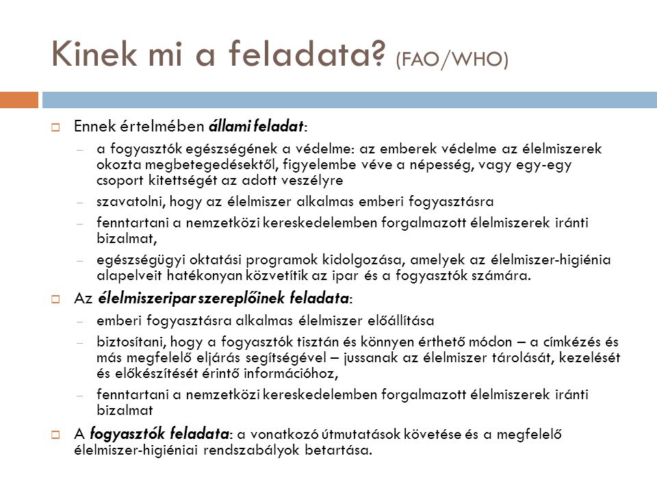 Kinek mi a feladata? (FAO/WHO)  Ennek értelmében állami feladat: – a fogyasztók egészségének a védelme: az emberek védelme az élelmiszerek okozta meg