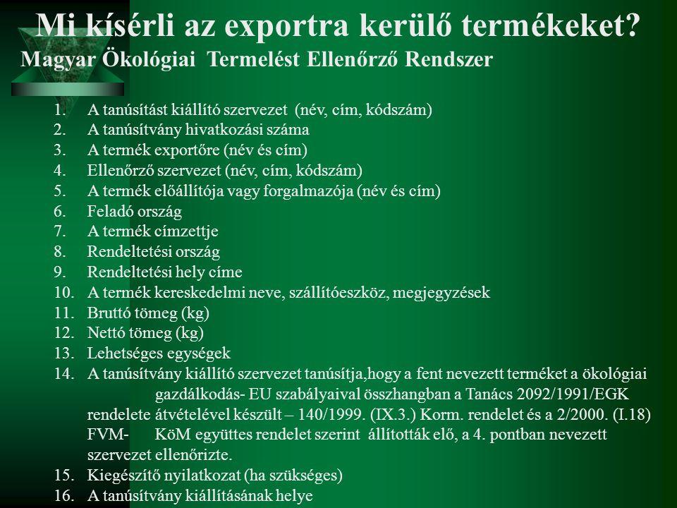 Mi kísérli az exportra kerülő termékeket? Magyar Ökológiai Termelést Ellenőrző Rendszer 1.A tanúsítást kiállító szervezet (név, cím, kódszám) 2.A tanú