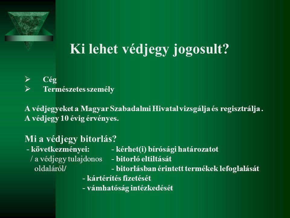 Ki lehet védjegy jogosult?  Cég  Természetes személy A védjegyeket a Magyar Szabadalmi Hivatal vizsgálja és regisztrálja. A védjegy 10 évig érvényes