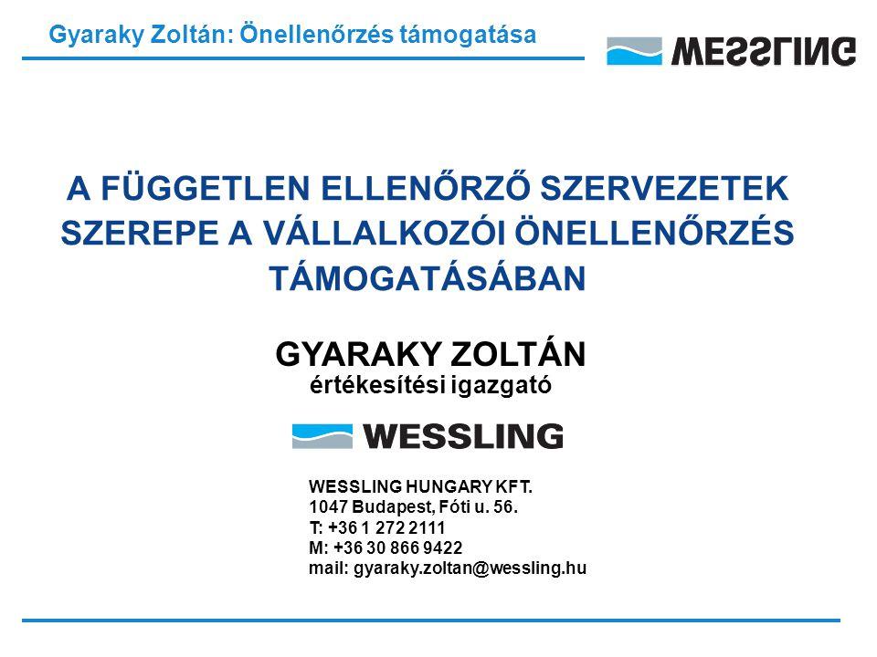 Gyaraky Zoltán: Önellenőrzés támogatása A FÜGGETLEN ELLENŐRZŐ SZERVEZETEK SZEREPE A VÁLLALKOZÓI ÖNELLENŐRZÉS TÁMOGATÁSÁBAN GYARAKY ZOLTÁN értékesítési igazgató WESSLING HUNGARY KFT.