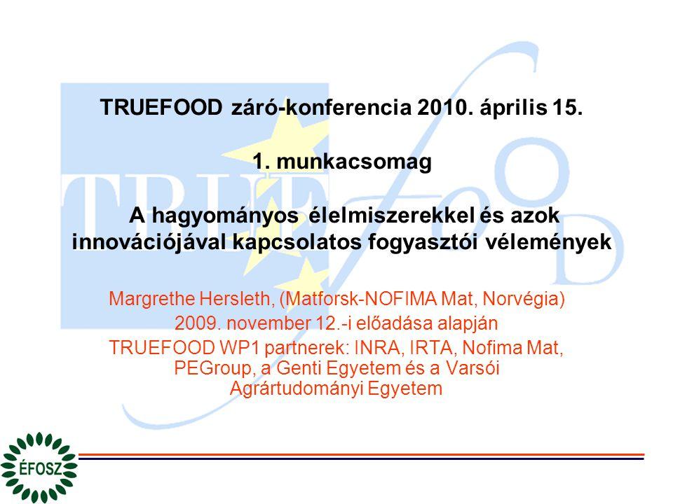 TRUEFOOD záró-konferencia 2010. április 15. 1. munkacsomag A hagyományos élelmiszerekkel és azok innovációjával kapcsolatos fogyasztói vélemények Marg