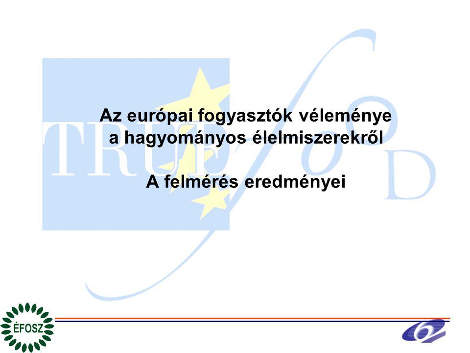 Az európai fogyasztók véleménye a hagyományos élelmiszerekről A felmérés eredményei