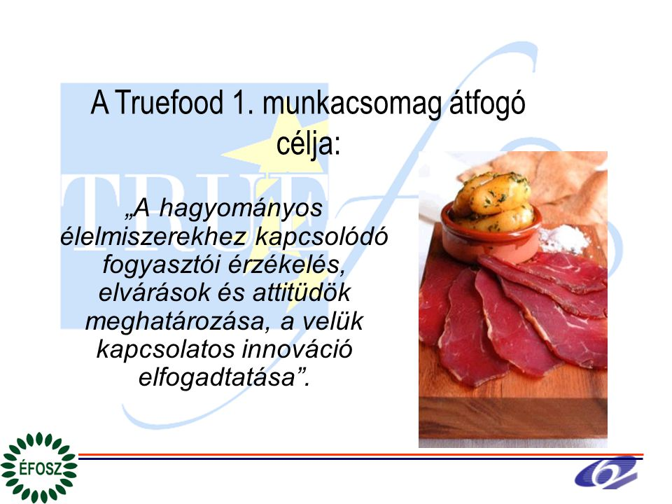 """""""A hagyományos élelmiszerekhez kapcsolódó fogyasztói érzékelés, elvárások és attitüdök meghatározása, a velük kapcsolatos innováció elfogadtatása"""". A"""