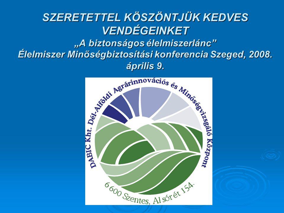 """SZERETETTEL KÖSZÖNTJÜK KEDVES VENDÉGEINKET """"A biztonságos élelmiszerlánc Élelmiszer Minőségbiztosítási konferencia Szeged, 2008."""