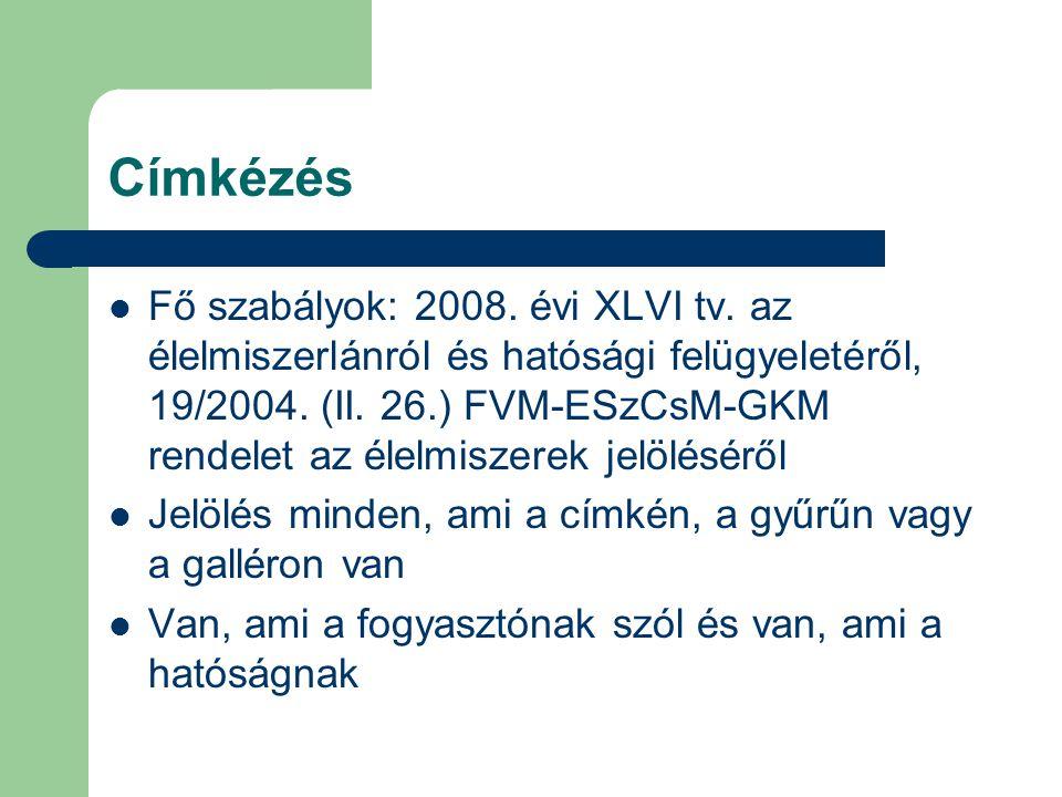 Címkézés Fő szabályok: 2008. évi XLVI tv. az élelmiszerlánról és hatósági felügyeletéről, 19/2004. (II. 26.) FVM-ESzCsM-GKM rendelet az élelmiszerek j