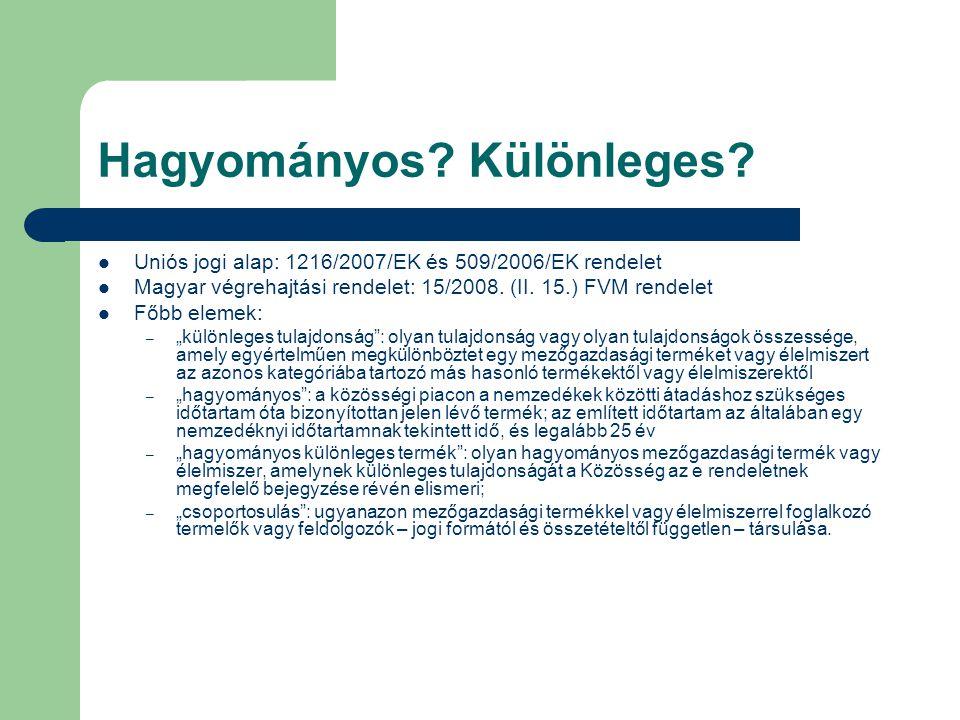 Hagyományos? Különleges? Uniós jogi alap: 1216/2007/EK és 509/2006/EK rendelet Magyar végrehajtási rendelet: 15/2008. (II. 15.) FVM rendelet Főbb elem