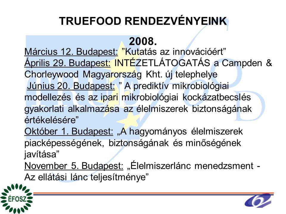 TRUEFOOD RENDEZVÉNYEINK 2008. Március 12. Budapest: Kutatás az innovációért Április 29.