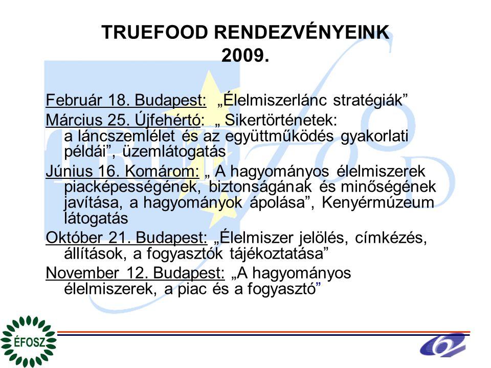 """TRUEFOOD RENDEZVÉNYEINK 2009. Február 18. Budapest: """"Élelmiszerlánc stratégiák Március 25."""