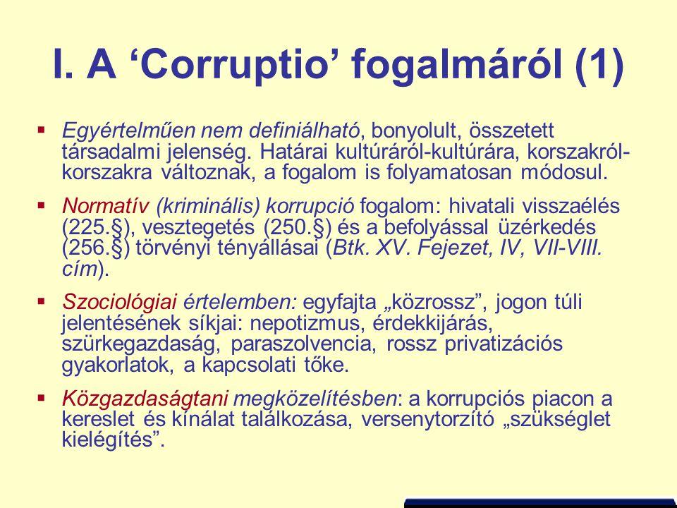 I. A 'Corruptio' fogalmáról (1)  Egyértelműen nem definiálható, bonyolult, összetett társadalmi jelenség. Határai kultúráról-kultúrára, korszakról- k