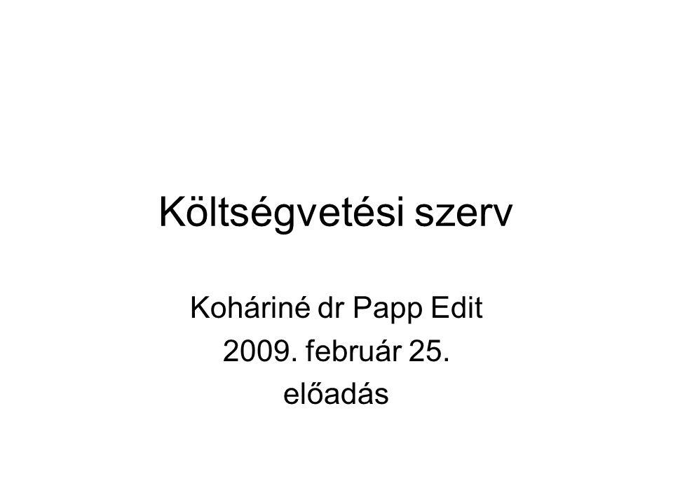 Költségvetési szerv Koháriné dr Papp Edit 2009. február 25. előadás