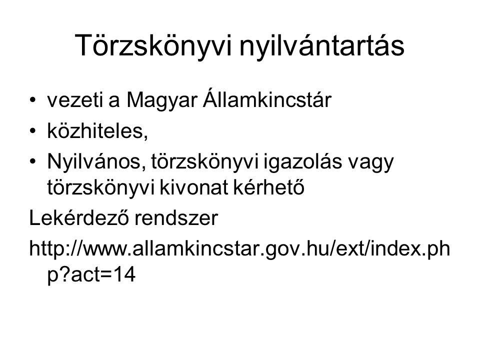 Törzskönyvi nyilvántartás vezeti a Magyar Államkincstár közhiteles, Nyilvános, törzskönyvi igazolás vagy törzskönyvi kivonat kérhető Lekérdező rendsze