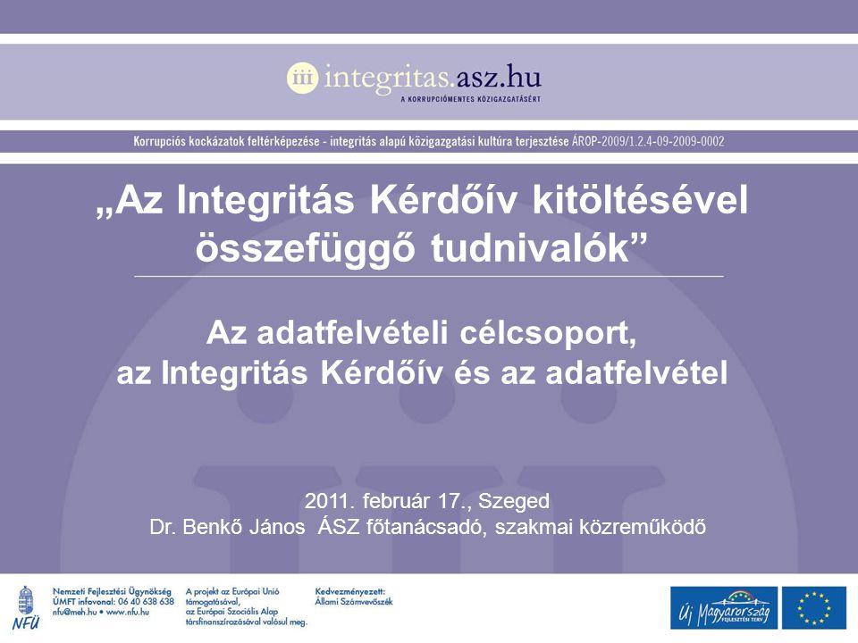 """""""Az Integritás Kérdőív kitöltésével összefüggő tudnivalók"""" Az adatfelvételi célcsoport, az Integritás Kérdőív és az adatfelvétel 2011. február 17., Sz"""