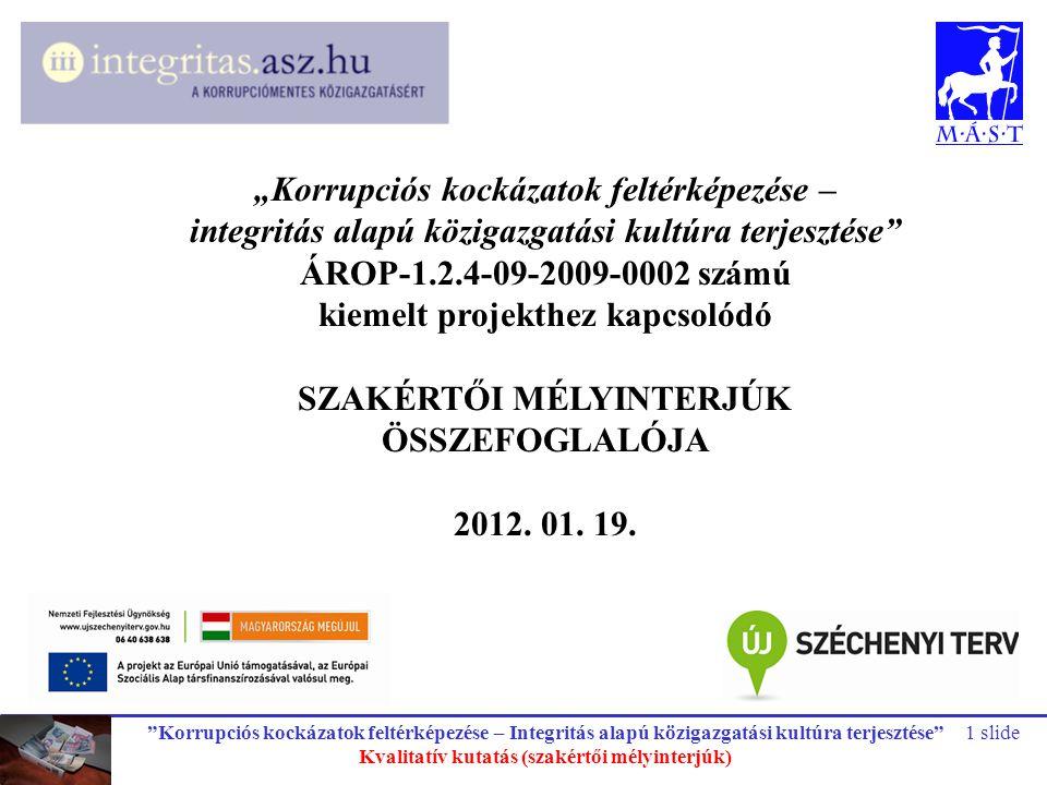 """""""Korrupciós kockázatok feltérképezése – Integritás alapú közigazgatási kultúra terjesztése"""" Kvalitatív kutatás (szakértői mélyinterjúk) 1 slide """"Korru"""