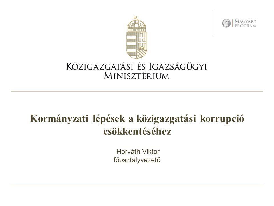 Kormányzati lépések a közigazgatási korrupció csökkentéséhez Horváth Viktor főosztályvezető