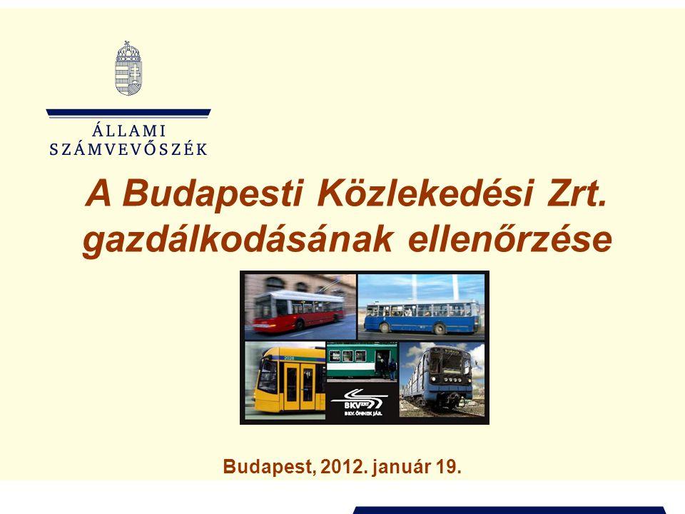 A Budapesti Közlekedési Zrt. gazdálkodásának ellenőrzése Budapest, 2012. január 19.
