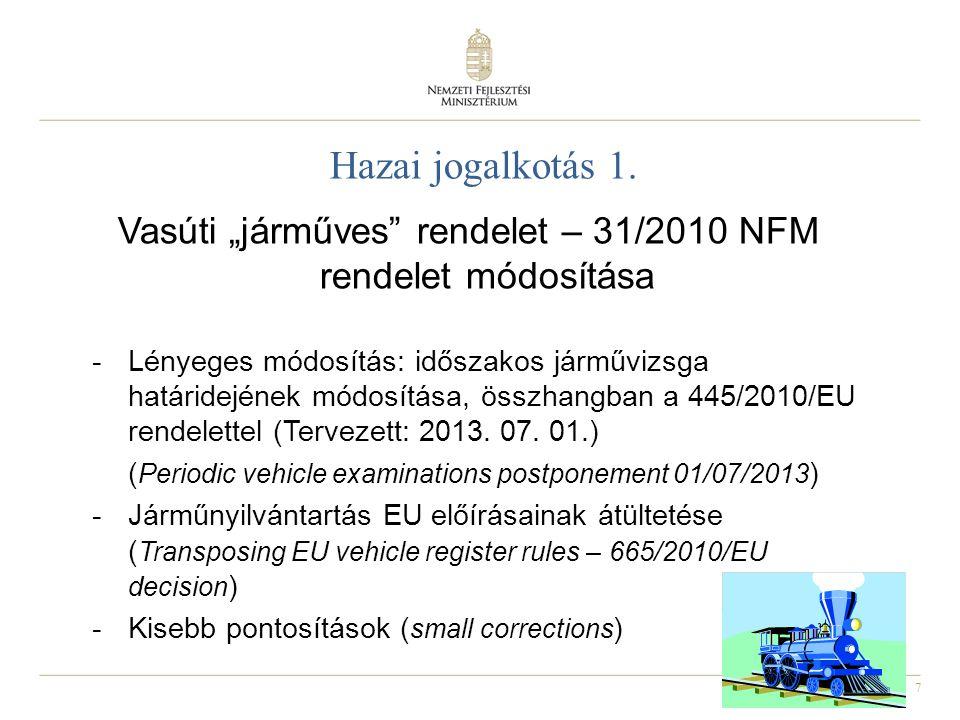 7 Hazai jogalkotás 1. -Lényeges módosítás: időszakos járművizsga határidejének módosítása, összhangban a 445/2010/EU rendelettel (Tervezett: 2013. 07.