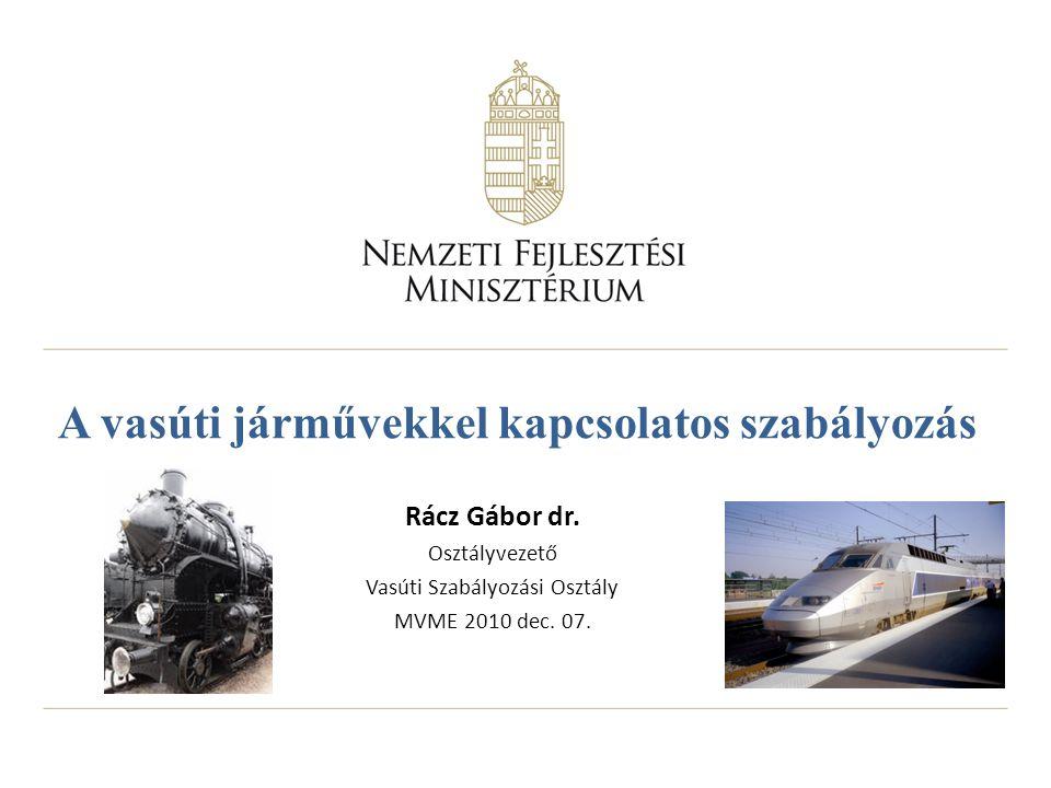 A vasúti járművekkel kapcsolatos szabályozás Rácz Gábor dr.