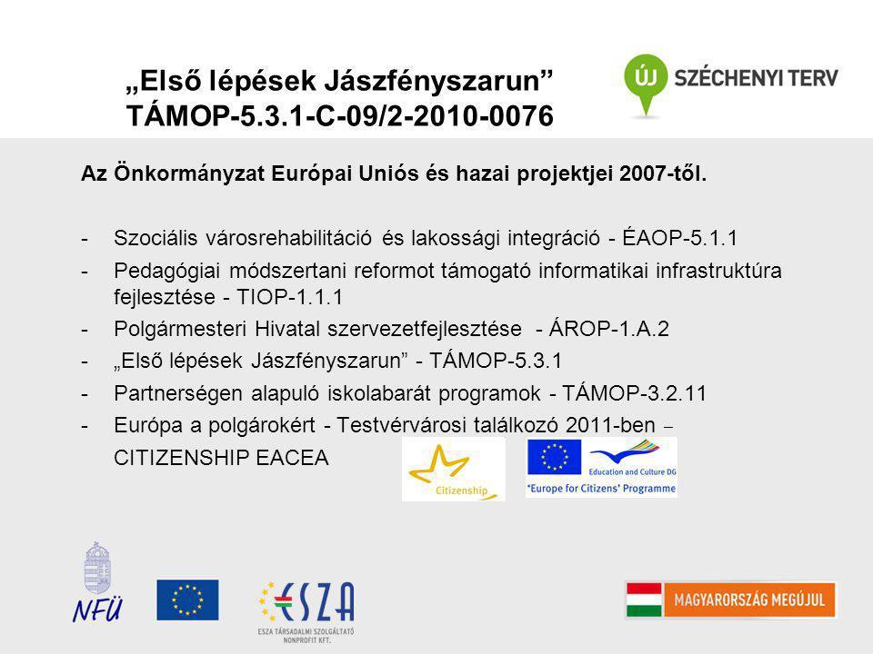 """""""Első lépések Jászfényszarun TÁMOP-5.3.1-C-09/2-2010-0076 Az Önkormányzat Európai Uniós és hazai projektjei 2007-től."""