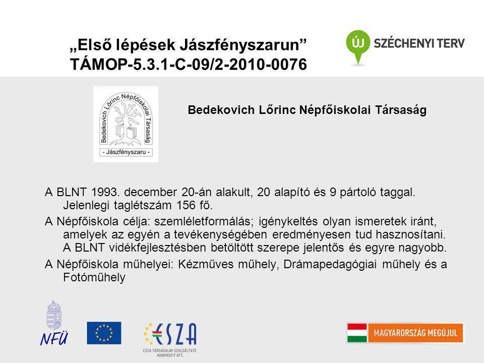 """""""Első lépések Jászfényszarun TÁMOP-5.3.1-C-09/2-2010-0076 Bedekovich Lőrinc Népfőiskolai Társaság A BLNT 1993."""