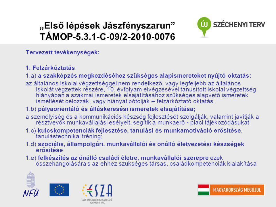 """""""Első lépések Jászfényszarun TÁMOP-5.3.1-C-09/2-2010-0076 Tervezett tevékenységek: 1."""