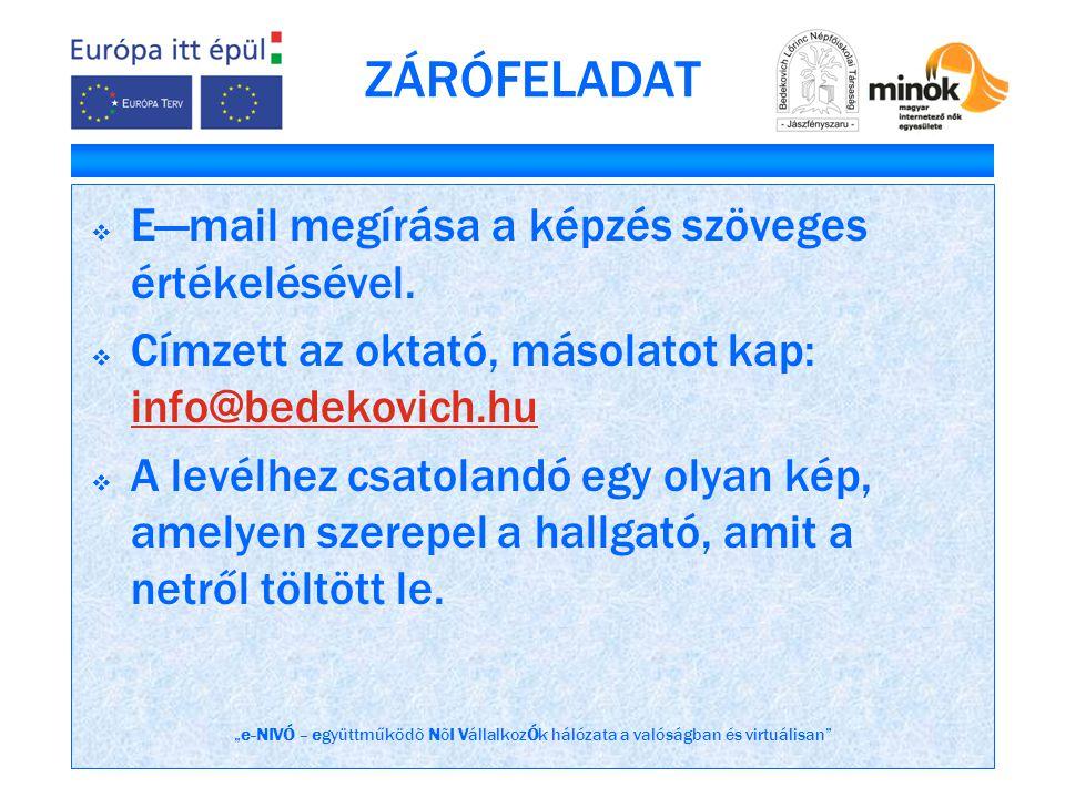 """""""e-NIVÓ – együttműködõ NõI VállalkozÓk hálózata a valóságban és virtuálisan ZÁRÓFELADAT  E—mail megírása a képzés szöveges értékelésével."""