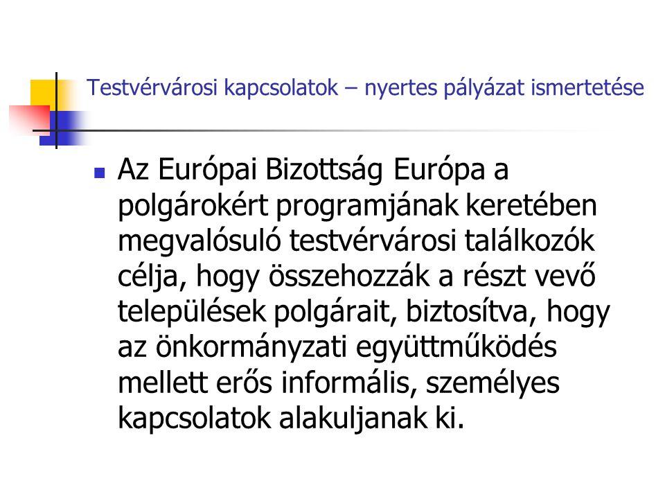Testvérvárosi kapcsolatok – nyertes pályázat ismertetése Az Európai Bizottság Európa a polgárokért programjának keretében megvalósuló testvérvárosi ta