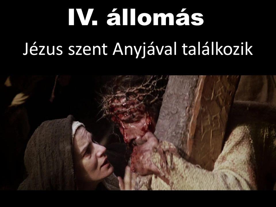 IV. állomás Jézus szent Anyjával találkozik