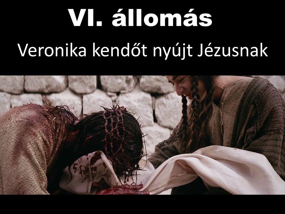 VI. állomás Veronika kendőt nyújt Jézusnak