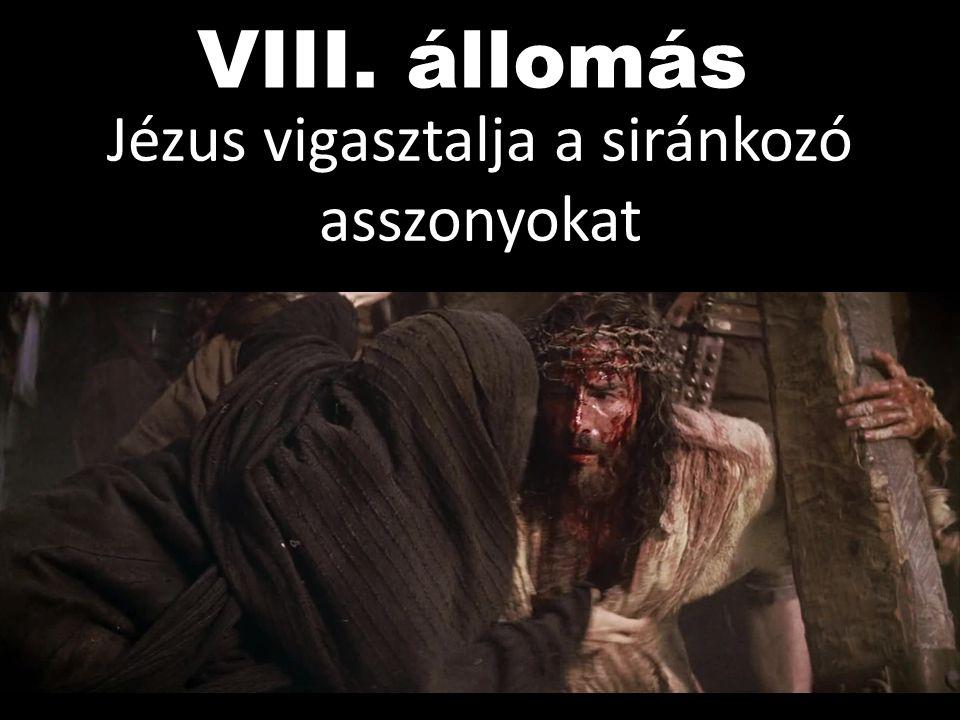 VIII. állomás Jézus vigasztalja a siránkozó asszonyokat