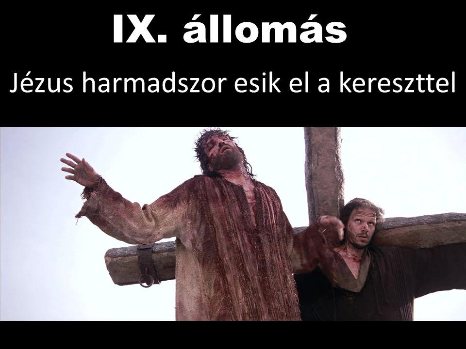 IX. állomás Jézus harmadszor esik el a kereszttel