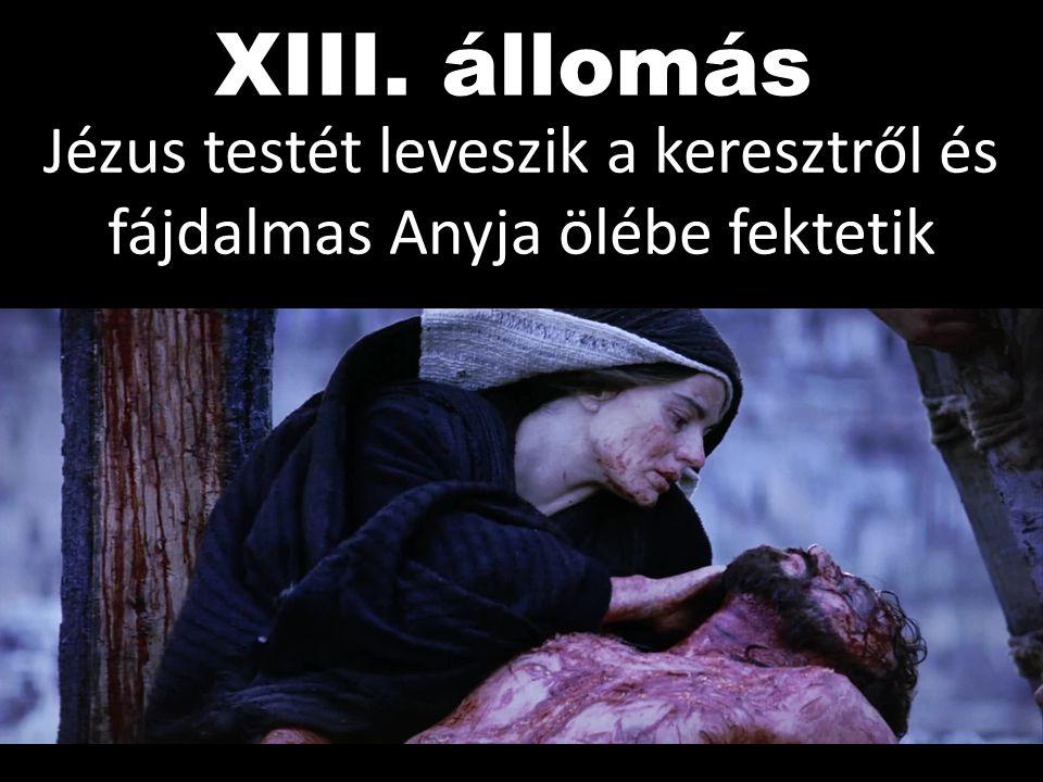 XIII. állomás Jézus testét leveszik a keresztről és fájdalmas Anyja ölébe fektetik