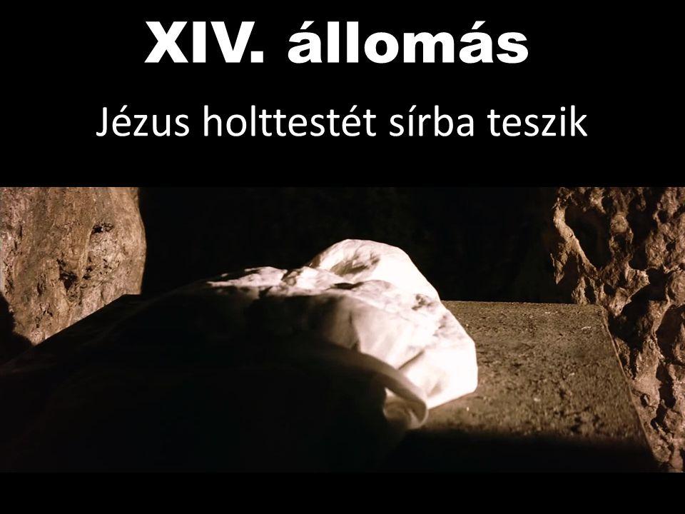 XIV. állomás Jézus holttestét sírba teszik
