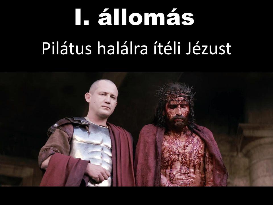 I. állomás Pilátus halálra ítéli Jézust