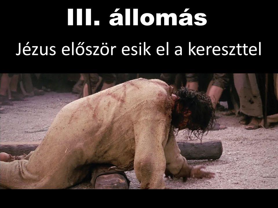 III. állomás Jézus először esik el a kereszttel