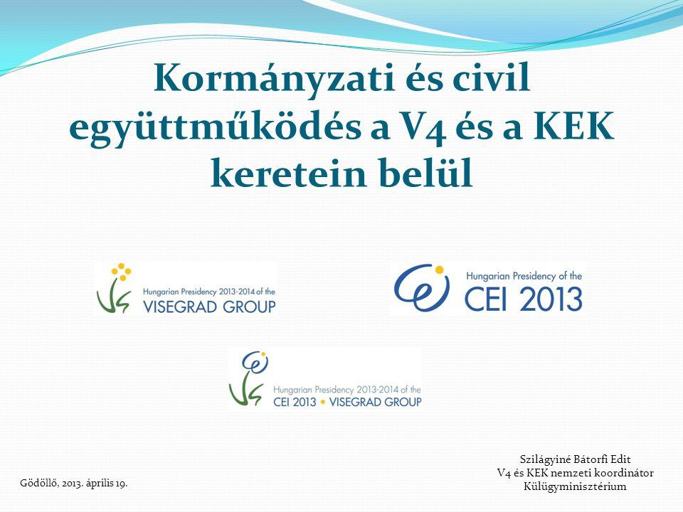 Kormányzati és civil együttműködés a V4 és a KEK keretein belül Szilágyiné Bátorfi Edit V4 és KEK nemzeti koordinátor Külügyminisztérium Gödöllő, 2013