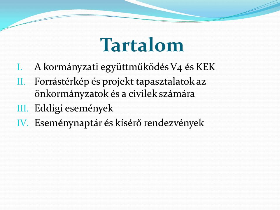 Tartalom I. A kormányzati együttműködés V4 és KEK II. Forrástérkép és projekt tapasztalatok az önkormányzatok és a civilek számára III. Eddigi esemény