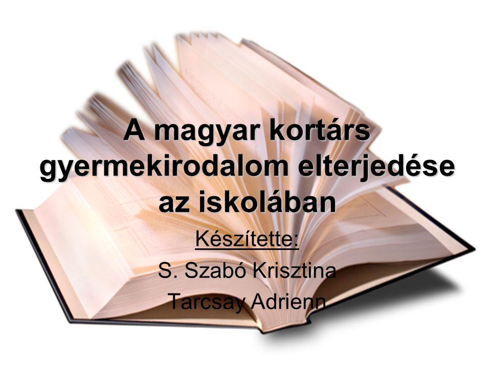 A magyar kortárs gyermekirodalom elterjedése az iskolában Készítette: S. Szabó Krisztina Tarcsay Adrienn