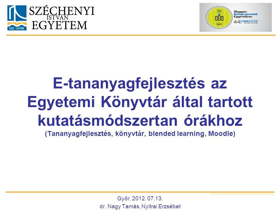E-tananyagfejlesztés az Egyetemi Könyvtár által tartott kutatásmódszertan órákhoz (Tananyagfejlesztés, könyvtár, blended learning, Moodle) Győr, 2012.