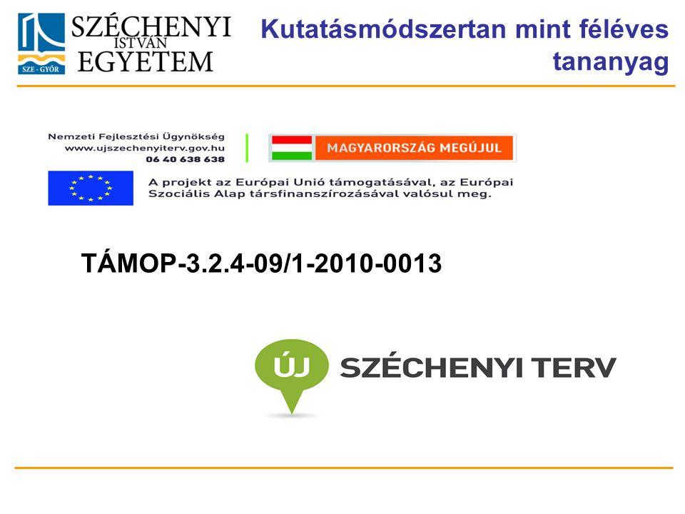 Teljes Projektazonosító Rövid projektcím Diaminta szerkesztésben kitöltendő !!! Kutatásmódszertan mint féléves tananyag TÁMOP-3.2.4-09/1-2010-0013