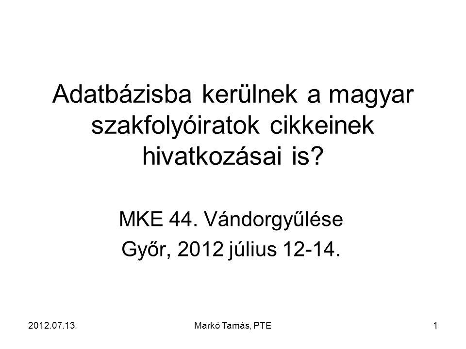 2012.07.13.Markó Tamás, PTE1 Adatbázisba kerülnek a magyar szakfolyóiratok cikkeinek hivatkozásai is.