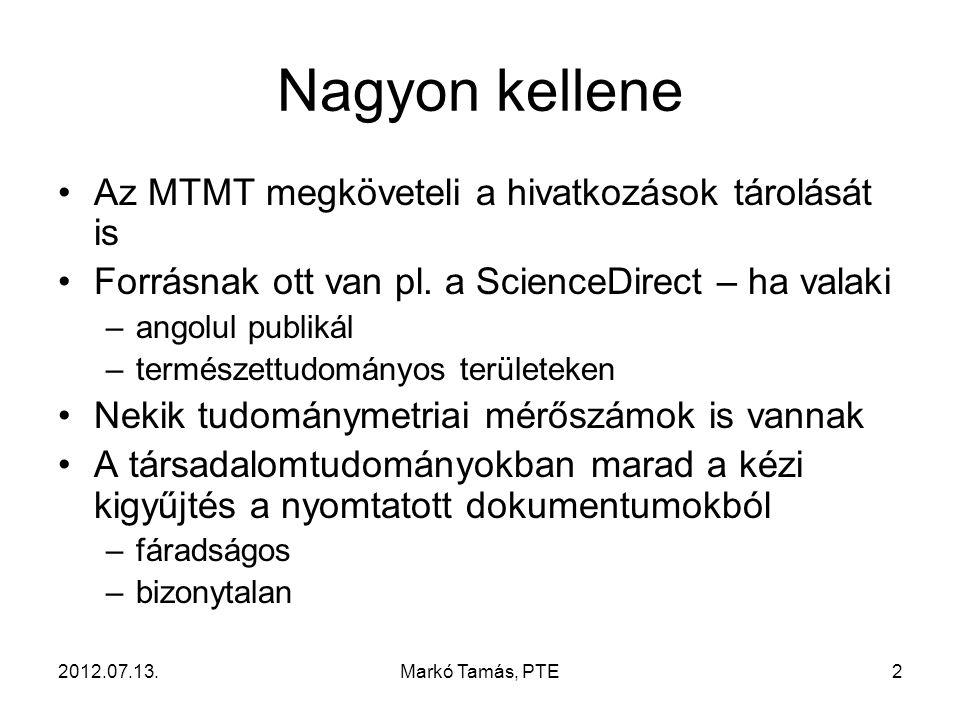 2012.07.13.Markó Tamás, PTE2 Nagyon kellene Az MTMT megköveteli a hivatkozások tárolását is Forrásnak ott van pl.