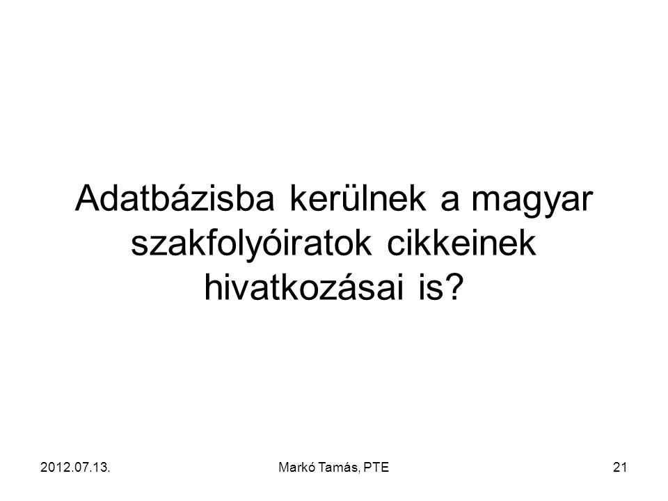 2012.07.13.Markó Tamás, PTE21 Adatbázisba kerülnek a magyar szakfolyóiratok cikkeinek hivatkozásai is?