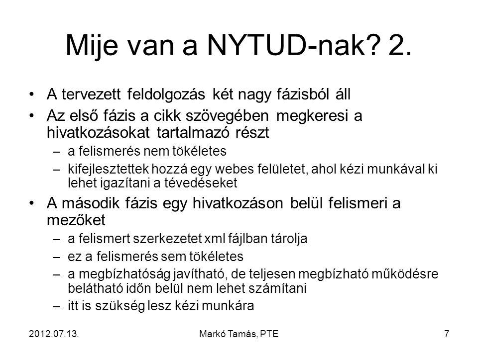 2012.07.13.Markó Tamás, PTE18 Újabb remény 2012.07.04.: az MTMT Információ- Technológiai Szakbizottságának ülése –pályázati támogatást nyertek az MTMT fejlesztésére –ebből olyan külső szoftverfejlesztések is támogathatók, amik elősegítik az MTMT működését