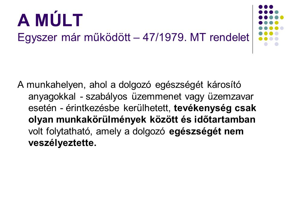 A MÚLT Egyszer már működött – 47/1979. MT rendelet A munkahelyen, ahol a dolgozó egészségét károsító anyagokkal - szabályos üzemmenet vagy üzemzavar e