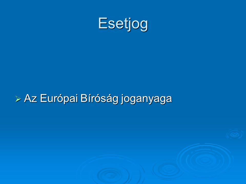 Esetjog  Az Európai Bíróság joganyaga