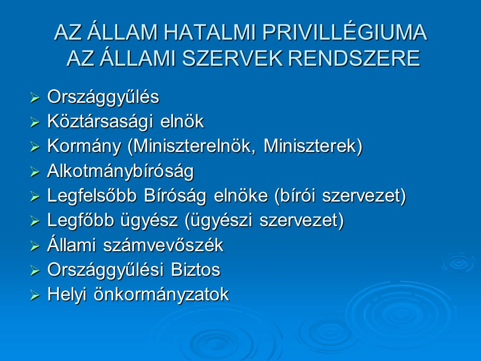 AZ ÁLLAM HATALMI PRIVILLÉGIUMA AZ ÁLLAMI SZERVEK RENDSZERE  Országgyűlés  Köztársasági elnök  Kormány (Miniszterelnök, Miniszterek)  Alkotmánybíró